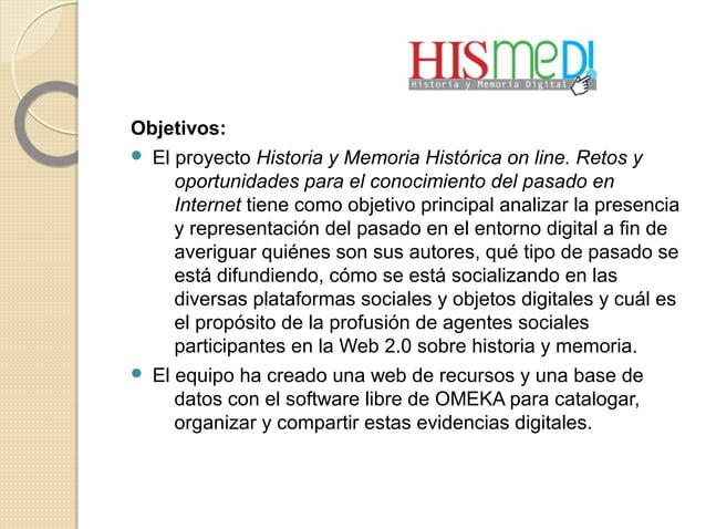 Objetivos:  El proyecto Historia y Memoria Histórica on line. Retos y oportunidades para el conocimiento del pasado en In...