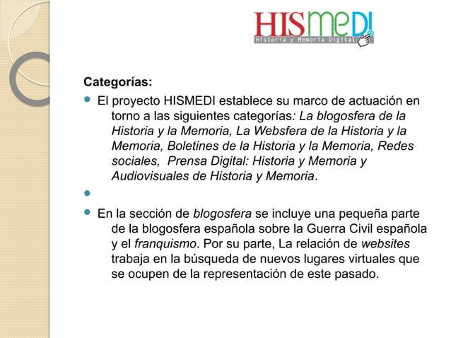 Categorías:  El proyecto HISMEDI establece su marco de actuación en torno a las siguientes categorías: La blogosfera de l...