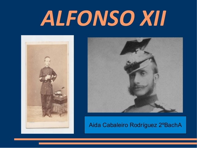 ALFONSO XII    Título    Aida Cabaleiro Rodríguez 2ºBachA