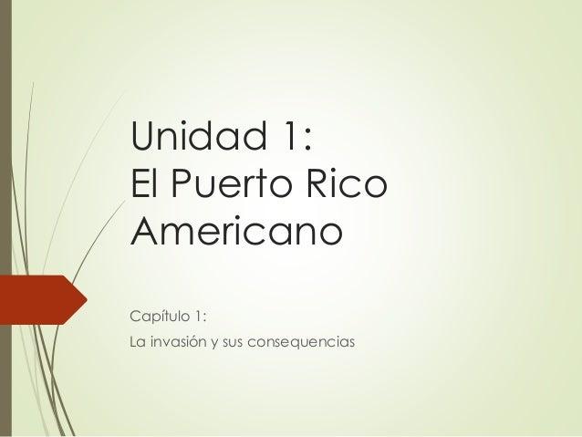 Unidad 1: El Puerto Rico Americano Capítulo 1: La invasión y sus consequencias