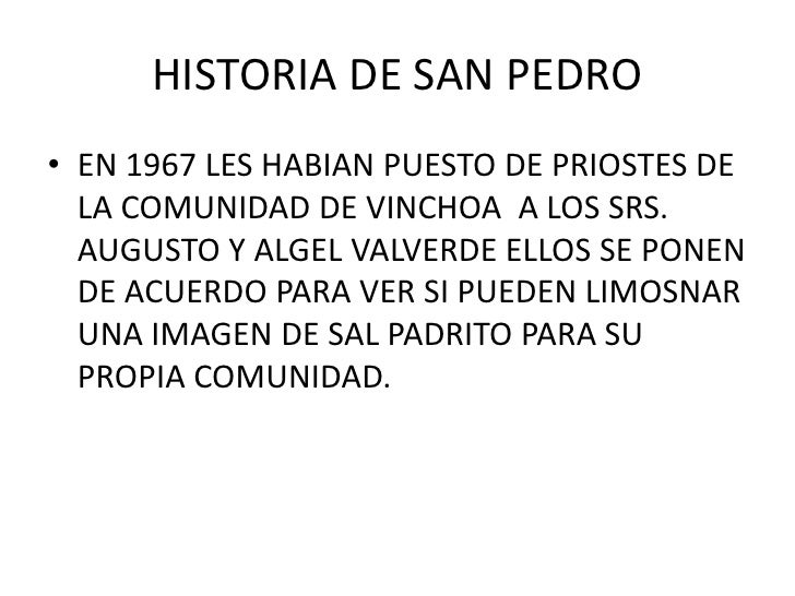 HISTORIA DE SAN PEDRO <br />EN 1967 LES HABIAN PUESTO DE PRIOSTES DE LA COMUNIDAD DE VINCHOA  A LOS SRS. AUGUSTO Y ALGEL V...