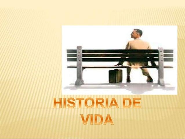 HISTORIA DE VIDA Es el estudio de caso referido a una persona determinada, que comprende no solo su relato de vida sino cu...