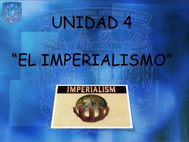 """UNIDAD 4""""EL IMPERIALISMO"""""""