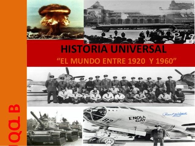 "HISTORIA UNIVERSAL       ""EL MUNDO ENTRE 1920 Y 1960""QO B  L"