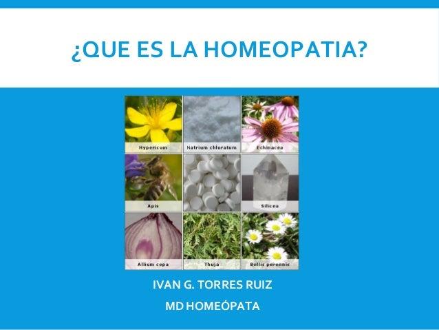 Presentacion Principios de la Homeopatía. Dr. Iván Torres Ruiz Slide 2