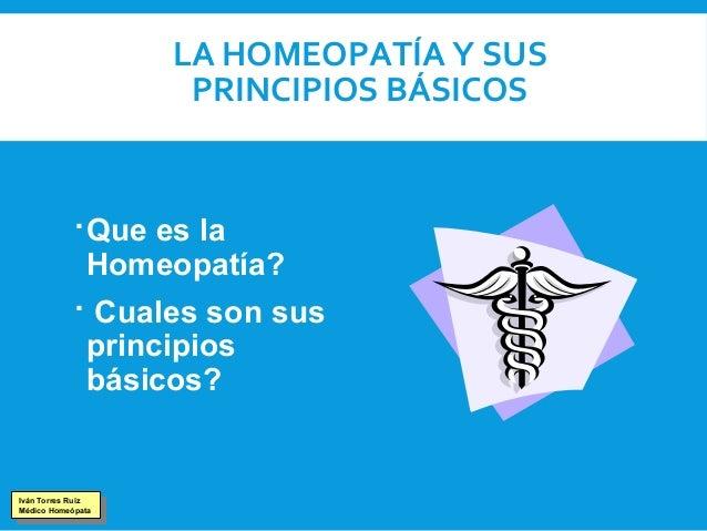Presentacion Principios de la Homeopatía. Dr. Iván Torres Ruiz Slide 3