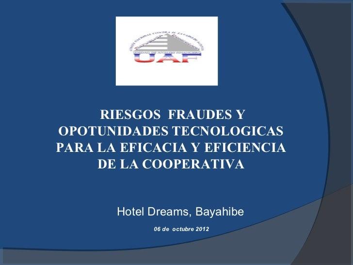 RIESGOS FRAUDES YOPOTUNIDADES TECNOLOGICASPARA LA EFICACIA Y EFICIENCIA     DE LA COOPERATIVA       Hotel Dreams, Bayahibe...