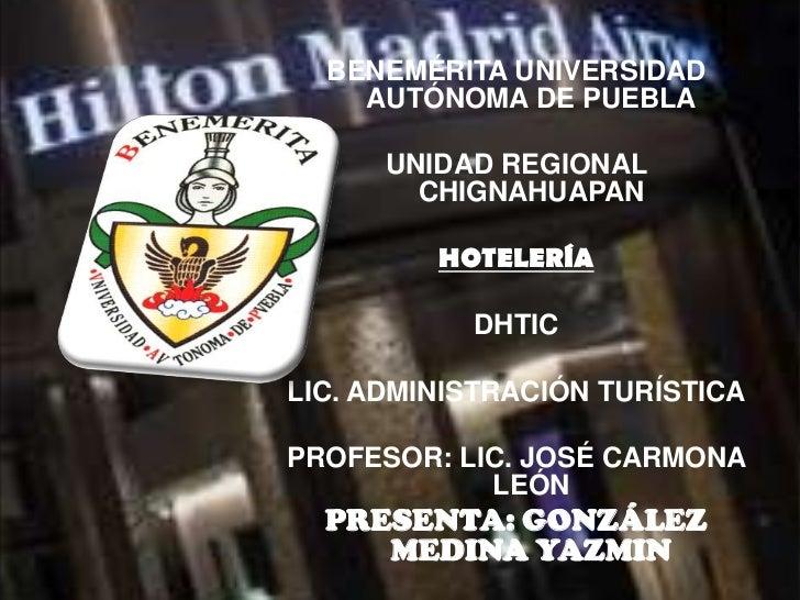 BENEMÉRITA UNIVERSIDAD    AUTÓNOMA DE PUEBLA      UNIDAD REGIONAL        CHIGNAHUAPAN         HOTELERÍA           DHTICLIC...
