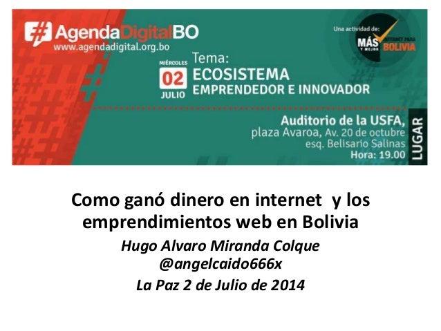 Como ganó dinero en internet y los emprendimientos web en Bolivia Hugo Alvaro Miranda Colque @angelcaido666x La Paz 2 de J...
