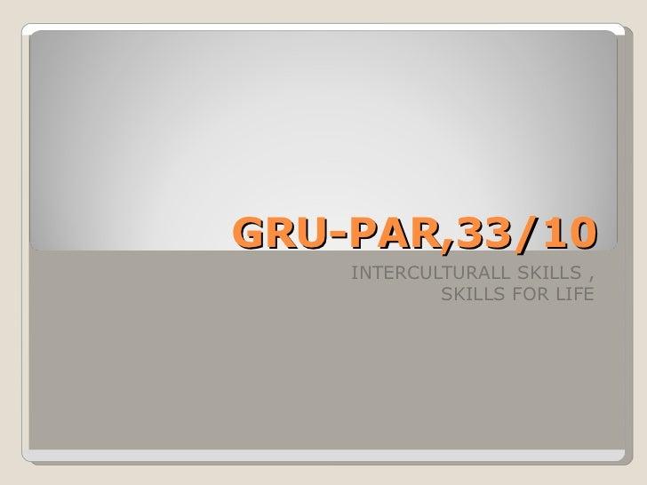 GRU-PAR,33/10    INTERCULTURALL SKILLS ,            SKILLS FOR LIFE