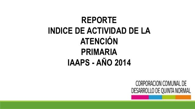 REPORTE INDICE DE ACTIVIDAD DE LA ATENCIÓN PRIMARIA IAAPS - AÑO 2014