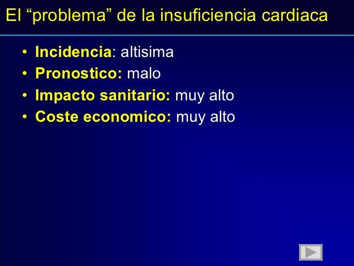 """El """"problema"""" de la insuficiencia cardiaca <ul><li>Incidencia : altisima </li></ul><ul><li>Pronostico:  malo </li></ul><ul..."""