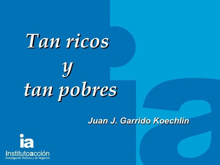 TITULO DEL TEMA Tan ricos  y  tan pobres Juan J. Garrido Koechlin