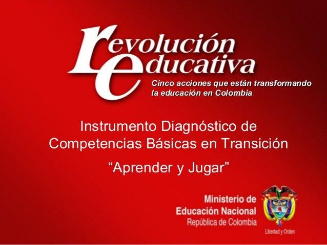 """Instrumento Diagnóstico deCompetencias Básicas en Transición""""Aprender y Jugar""""Cinco acciones que están transformandoCinco..."""