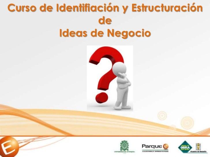 Curso de Identifiación y Estructuración de <br />Ideas de Negocio<br />