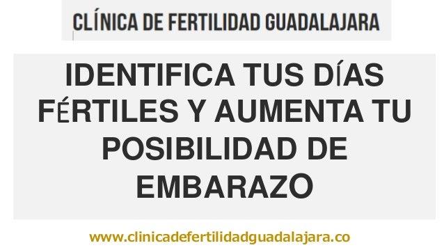 www.clinicadefertilidadguadalajara.co IDENTIFICA TUS DÍAS FÉRTILES Y AUMENTA TU POSIBILIDAD DE EMBARAZO