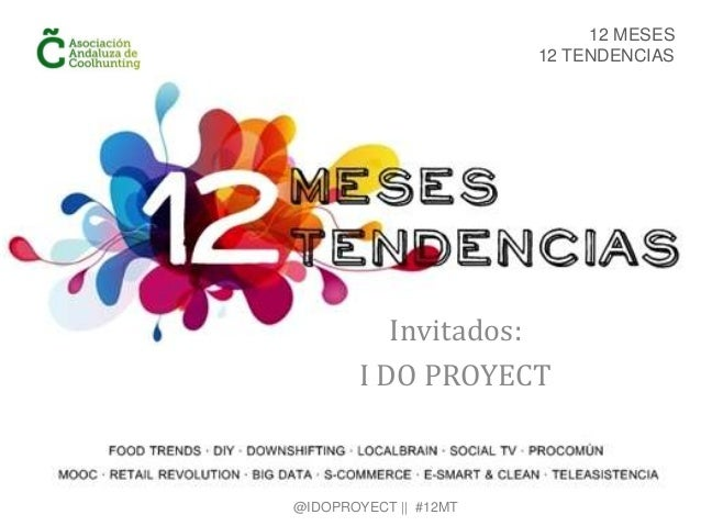 Invitados:I DO PROYECT12 MESES12 TENDENCIAS@IDOPROYECT || #12MT