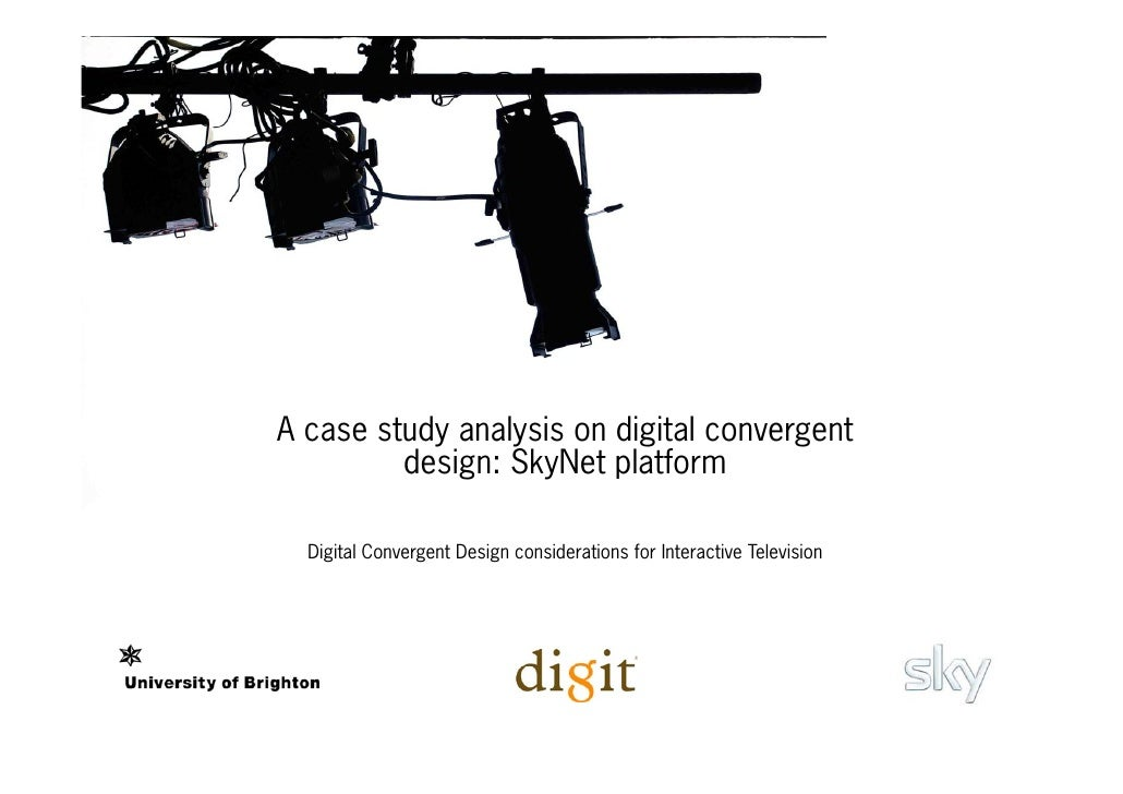 A case study analysis on digital convergent          design: SkyNet platform    Digital Convergent Design considerations f...