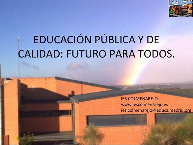 EDUCACIÓN PÚBLICA Y DECALIDAD: FUTURO PARA TODOS.                 IES COLMENAREJO                 www.iescolmenarejo.es   ...