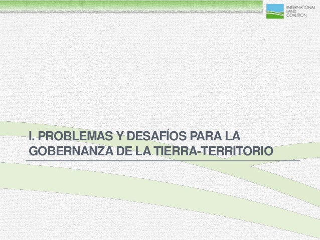 I. PROBLEMAS Y DESAFÍOS PARA LAGOBERNANZA DE LA TIERRA-TERRITORIO