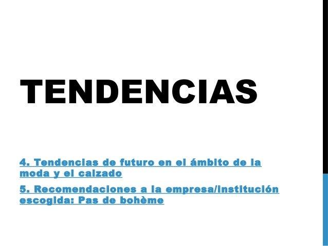 TENDENCIAS 4. Tendencias de futur o en el ámbito de la moda y el calzado 5. Recomendaciones a la empr esa/institución esco...