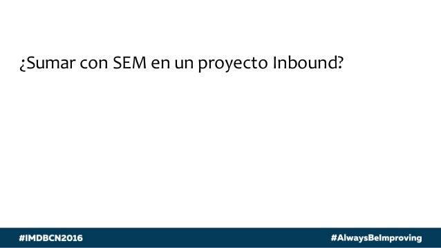 ¿Sumar con SEM en un proyecto Inbound?