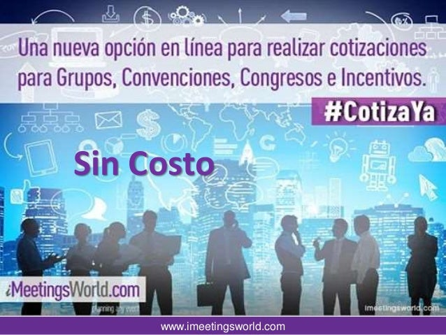 www.imeetingsworld.com La solución en línea para cotizar Grupos, Congresos y Convenciones Sin Costo