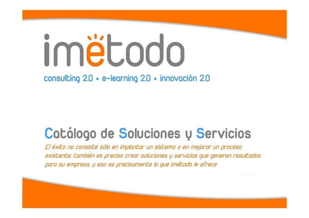 Catálogo de Soluciones y Servicios El éxito no consiste sólo en implantar un sistema o en mejorar un proceso existente, ta...