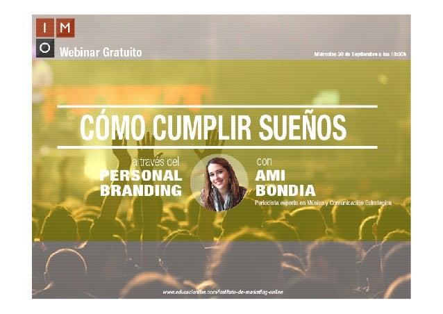 #imowebinar@marketing_IMO www.educacionline.com/instituto-de-marketing-online Cómo cumplir sueños a través del Personal Br...