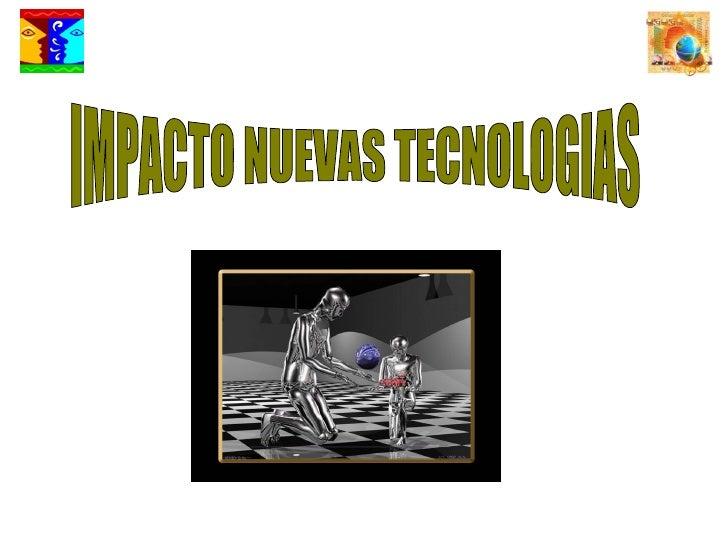 IMPACTO NUEVAS TECNOLOGIAS