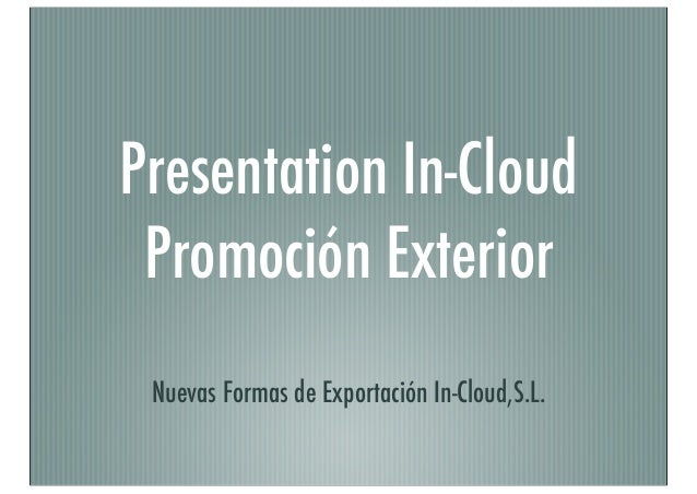 Presentation In-Cloud Promoción Exterior Nuevas Formas de Exportación In-Cloud,S.L.