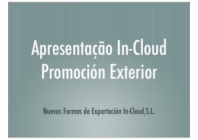 Apresentação In-Cloud Promoción Exterior Nuevas Formas de Exportación In-Cloud,S.L.