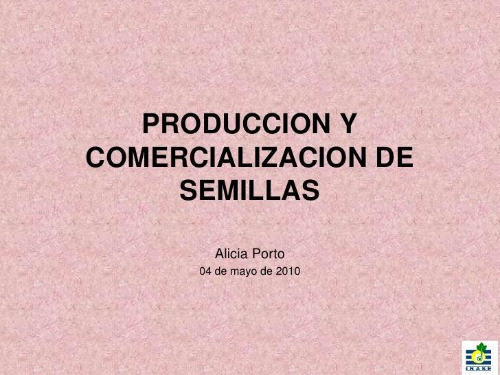 PRODUCCION Y COMERCIALIZACION DE      SEMILLAS          Alicia Porto       04 de mayo de 2010
