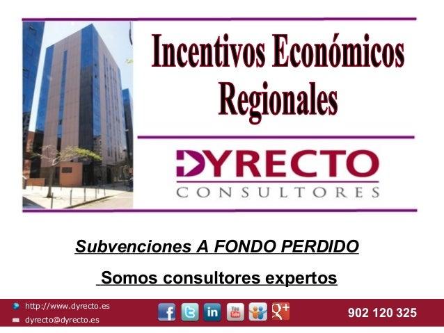 Subvenciones A FONDO PERDIDO                     Somos consultores expertoshttp://www.dyrecto.esdyrecto@dyrecto.es        ...