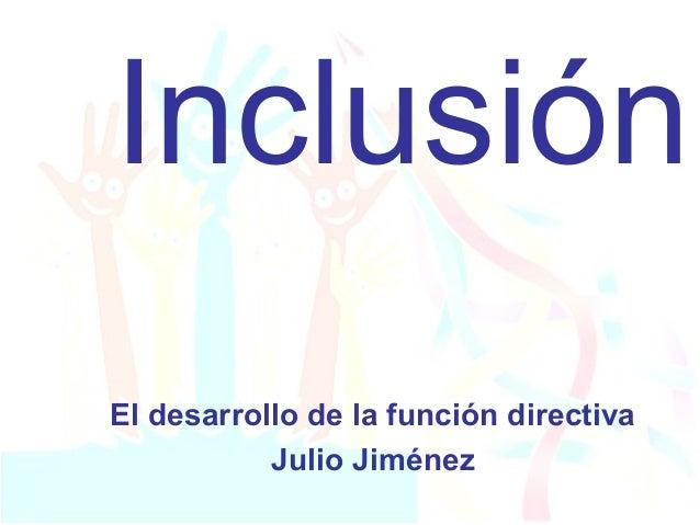 Inclusión El desarrollo de la función directiva Julio Jiménez