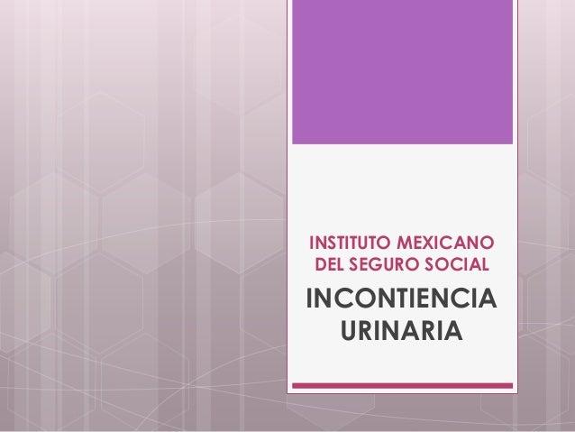 INSTITUTO MEXICANO DEL SEGURO SOCIAL INCONTIENCIA URINARIA