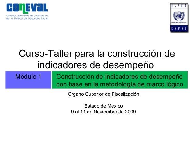 Módulo 1 Construcción de Indicadores de desempeño con base en la metodología de marco lógico Curso-Taller para la construc...