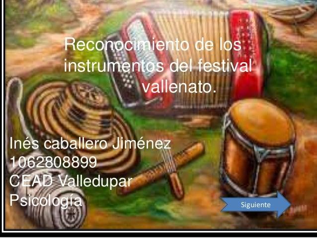  Reconocimiento de losinstrumentos del festivalvallenato.Inés caballero Jiménez1062808899CEAD ValleduparPsicología Siguiente