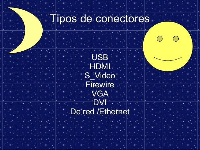 Tipos de conectores USB HDMI S_Video Firewire VGA DVI De red /Ethernet