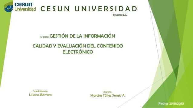CESUN UNIVERSIDAD Tijuana B.C.  Materia:  GESTIÓN DE LA INFORMACIÓN  CALIDAD Y EVALUACIÓN DEL CONTENIDO ELECTRÓNICO  Cated...