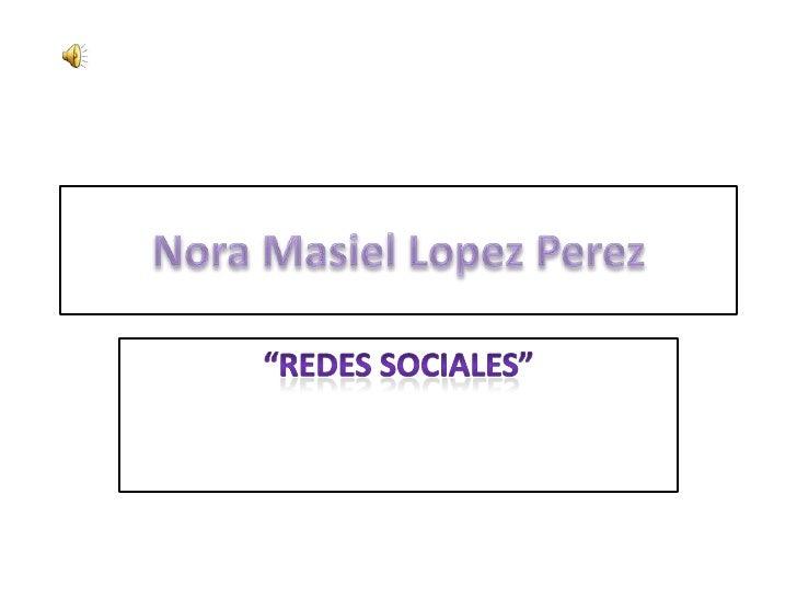 "Nora MasielLopezPerez<br />""Redes sociales""<br />"