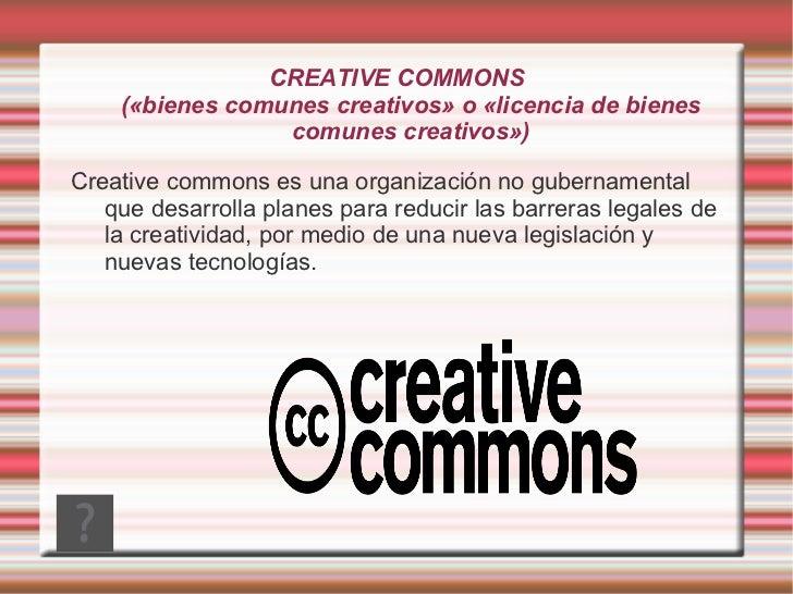 CREATIVE COMMONS    («bienes comunes creativos» o «licencia de bienes                 comunes creativos»)Creative commons ...