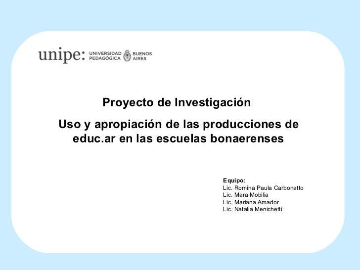 Equipo: Lic. Romina Paula Carbonatto Lic. Mara Mobilia Lic. Mariana Amador Lic. Natalia Menichetti Proyecto de Investigaci...