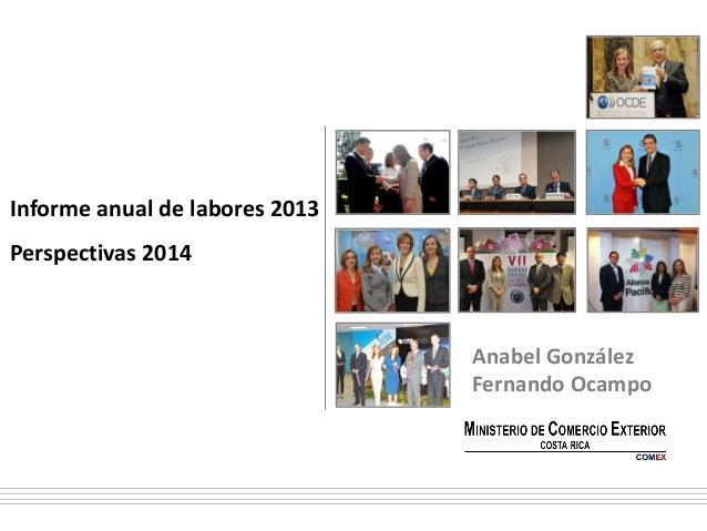 Informe anual de labores 2013 Perspectivas 2014  Anabel González Fernando Ocampo