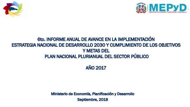 6to. INFORME ANUAL DE AVANCE EN LA IMPLEMENTACIÓN ESTRATEGIA NACIONAL DE DESARROLLO 2030 Y CUMPLIMIENTO DE LOS OBJETIVOS Y...