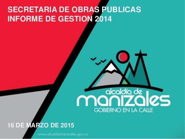 Informe Concejo (05-Mar-14) SECRETARIA DE OBRAS PUBLICAS INFORME DE GESTION 2014 16 DE MARZO DE 2015