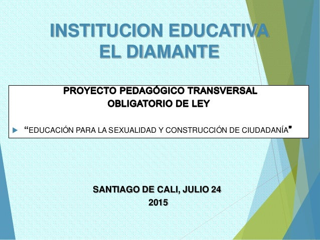 """INSTITUCION EDUCATIVA EL DIAMANTE  """"EDUCACIÓN PARA LA SEXUALIDAD Y CONSTRUCCIÓN DE CIUDADANÍA SANTIAGO DE CALI, JULIO 24 ..."""