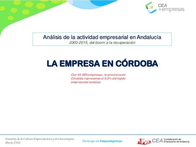 Fomento de la Cultura Emprendedora y del Autoempleo. Marzo 2016 Participa en #masempresas LA EMPRESA EN CÓRDOBA Con 45.985...