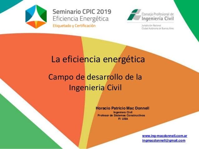 www.ing-macdonnell.com.ar ingmacdonnell@gmail.com La eficiencia energética Horacio Patricio Mac Donnell Ingeniero Civil Pr...