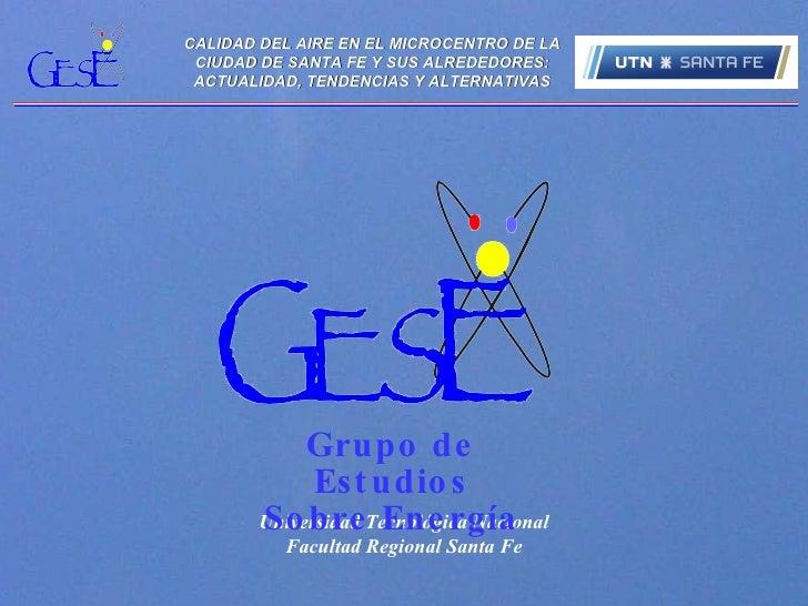 Universidad Tecnológica Nacional Facultad Regional Santa Fe Grupo de Estudios Sobre Energía